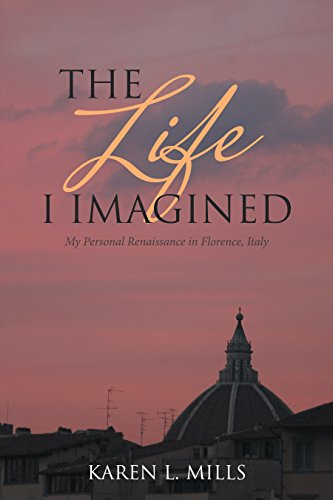 The Life I Imagined: My Personal Renaissance in Florence, Italy